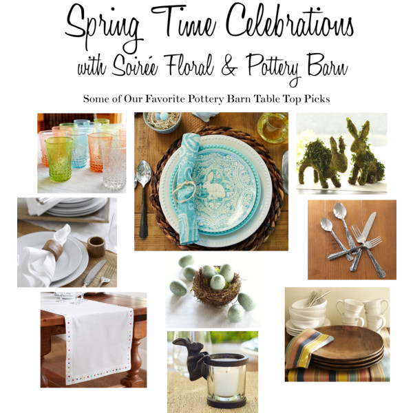 Spring Time Celebrations with Soirée Floral & Pottery Barn